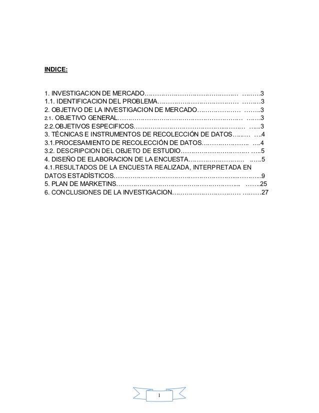 INDICE:1. INVESTIGACION DE MERCADO……………………………………… ………31.1. IDENTIFICACION DEL PROBLEMA………………………………… ………32. OBJETIVO DE LA ...