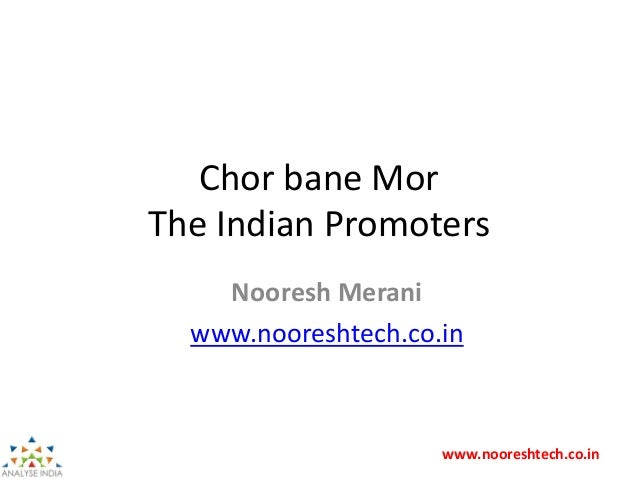 www.nooreshtech.co.in Chor bane Mor The Indian Promoters Nooresh Merani www.nooreshtech.co.in
