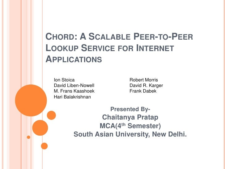CHORD: A SCALABLE PEER-TO-PEERLOOKUP SERVICE FOR INTERNETAPPLICATIONS Ion Stoica                 Robert Morris David Liben...