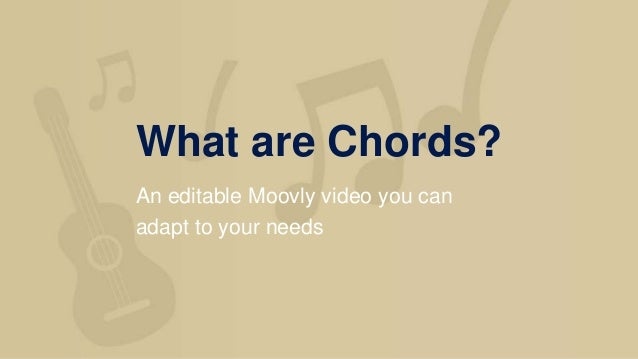 What are Chords? An editable Moovly video you can adapt to your needs