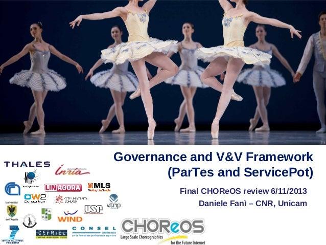 Va ne  Governance and V&V Framework (ParTes and ServicePot) Final CHOReOS review 6/11/2013 Daniele Fanì – CNR, Unicam
