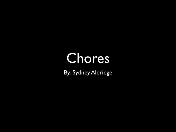 ChoresBy: Sydney Aldridge