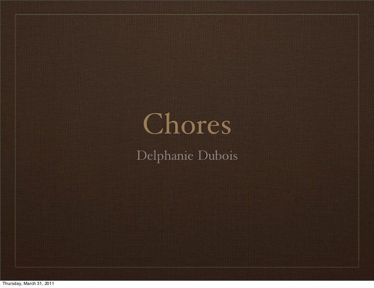 Chores                           Delphanie DuboisThursday, March 31, 2011