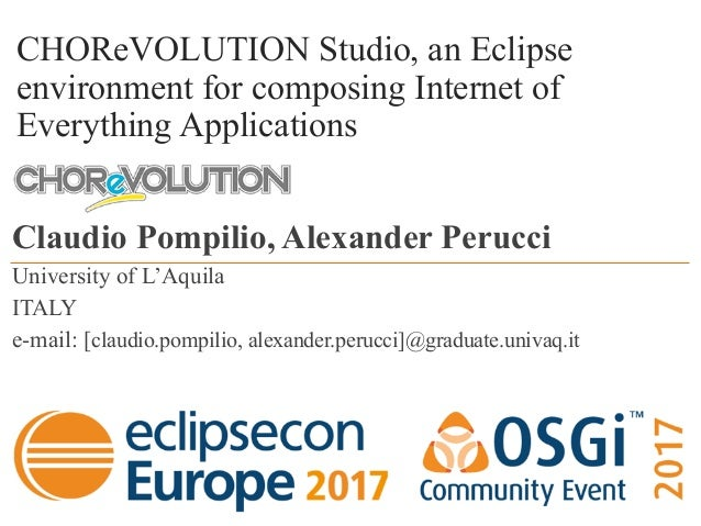 CHOReVOLUTION Studio, an Eclipse environment for composing Internet of Everything Applications Claudio Pompilio, Alexander...