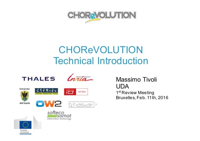 CHOReVOLUTION Technical Introduction Massimo Tivoli UDA 1st Review Meeting Bruxelles,Feb. 11th, 2016