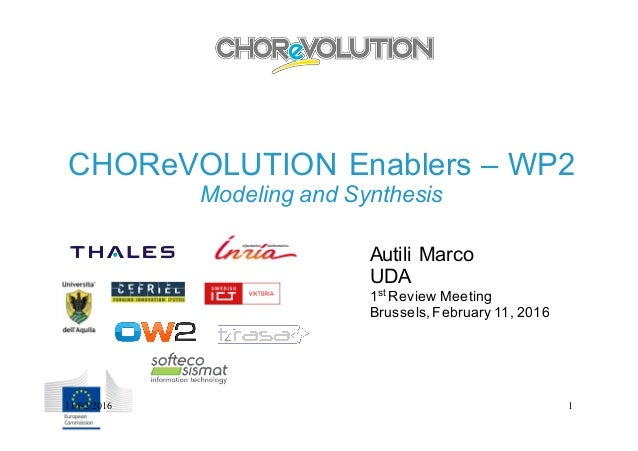 CHOReVOLUTION Enablers – WP2 Modeling and Synthesis Autili Marco UDA 1st Review Meeting Brussels,February 11, 2016 11/02/2...