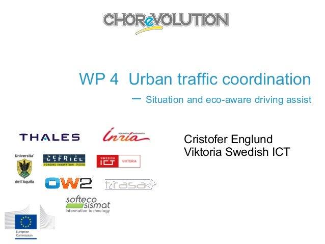 WP 4 Urban traffic coordination – Situation and eco-aware driving assist Cristofer Englund Viktoria Swedish ICT