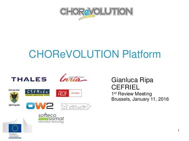 CHOReVOLUTION Platform Gianluca Ripa CEFRIEL 1st Review Meeting Brussels, January 11, 2016 1