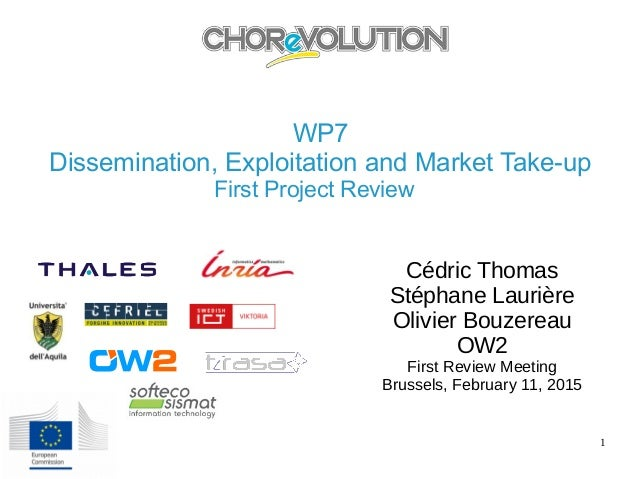 11 Feb 2016 1 WP7 Dissemination, Exploitation and Market Take-up First Project Review Cédric Thomas Stéphane Laurière Oliv...