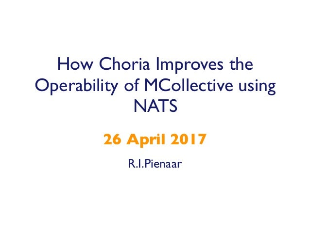 R.I.Pienaar 26 April 2017 How Choria Improves the Operability of MCollective using NATS