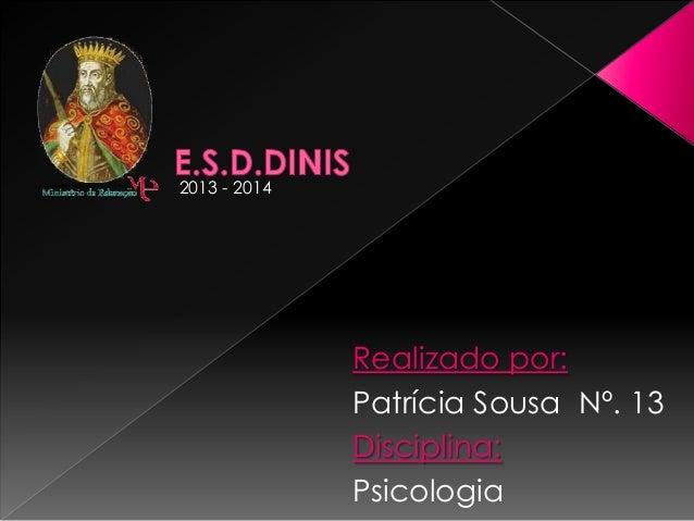 2013 - 2014  Realizado por: Patrícia Sousa Nº. 13 Disciplina: Psicologia