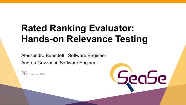Rated Ranking Evaluator: Hands-on Relevance Testing Alessandro Benedetti, Software Engineer Andrea Gazzarini, Software Eng...