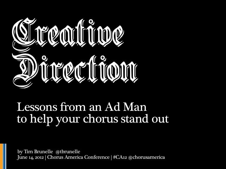 CreativeDirectionLessons from an Ad Manto help your chorus stand outby Tim Brunelle @tbrunelleJune 14, 2012 | Chorus Ameri...