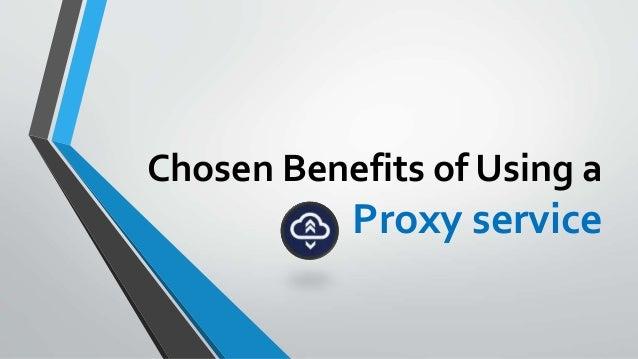 Chosen Benefits of Using a Proxy service