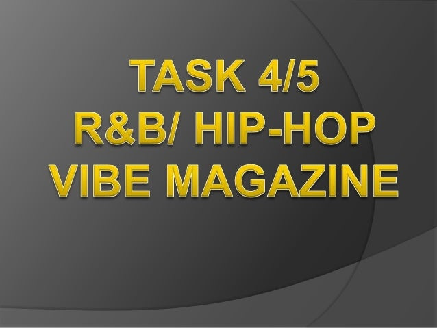 VIBE MAGAZINE   Is a music and entertainment magazine   Features R&B/Hip-hop artists and music   The magazine is founde...