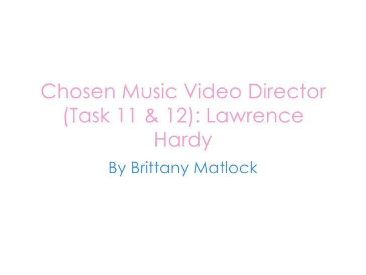 Chosen Music Video Director (Task 11 & 12): Lawrence Hardy By Brittany Matlock