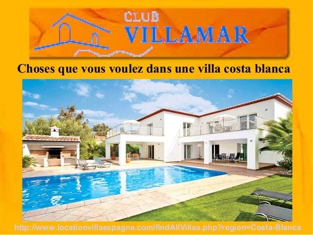 Choses que vous voulez dans une villa costa blanca http://www.locationvillaespagne.com/findAllVillas.php?region=Costa-Blan...