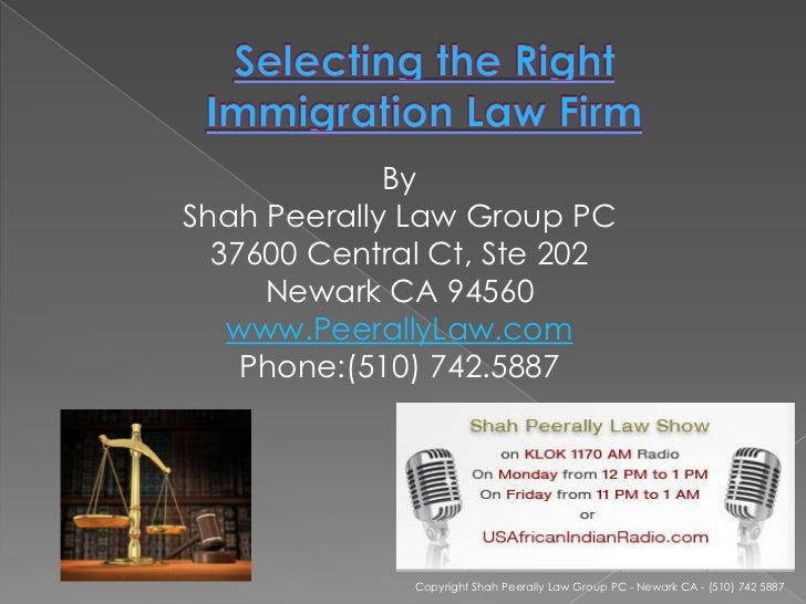 Selecting the Right Immigration Law Firm<br />By <br />Shah Peerally Law Group PC<br />37600 Central Ct, Ste 202<br />Newa...