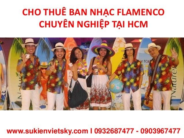 CHO THUÊ BAN NHẠC FLAMENCO CHUYÊN NGHIỆP TẠI HCM www.sukienvietsky.com I 0932687477 - 0903967477