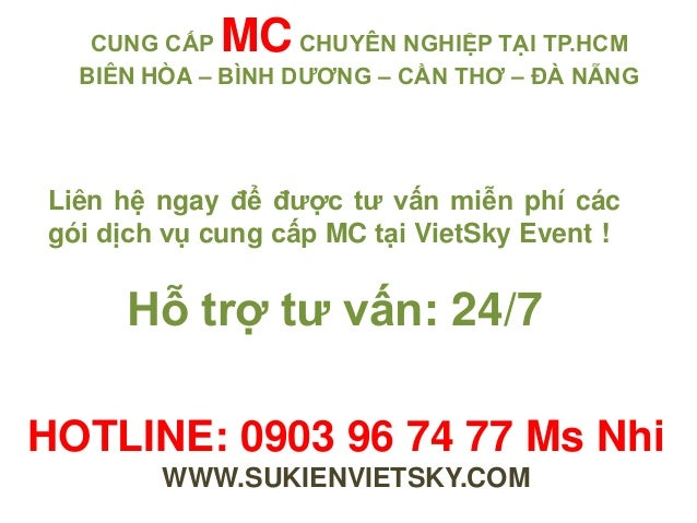 HOTLINE: 0903 96 74 77 Ms Nhi WWW.SUKIENVIETSKY.COM Liên hệ ngay để được tư vấn miễn phí các gói dịch vụ cung cấp MC tại V...