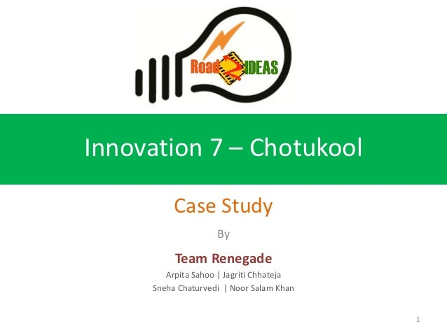 Innovation 7 – Chotukool          Case Study                    By          Team Renegade        Arpita Sahoo | Jagriti Ch...