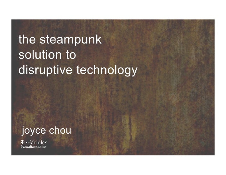 the steampunk solution to disruptive technology    joyce chou