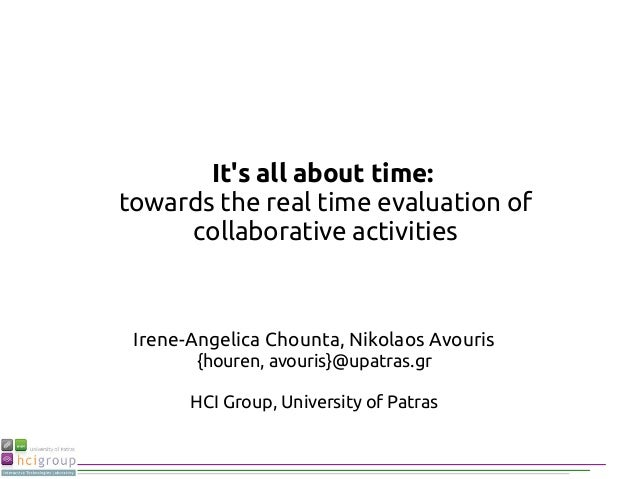 It's all about time: towards the real time evaluation of collaborative activities Irene-Angelica Chounta, Nikolaos Avouris...