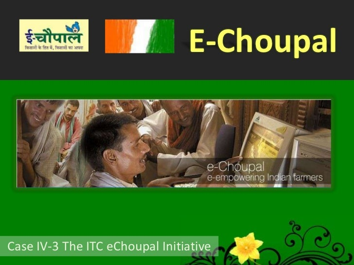 e choupal case study Vi itc e-choupal: a success story non-farm incomes to protect against agri-income volatility as well as build capacities for investment watershed development and.