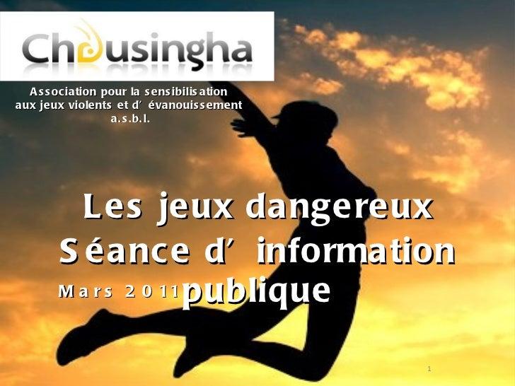 <ul><li>Les jeux dangereux </li></ul><ul><li>Séance d'information publique </li></ul>Association pour la sensibilisation  ...