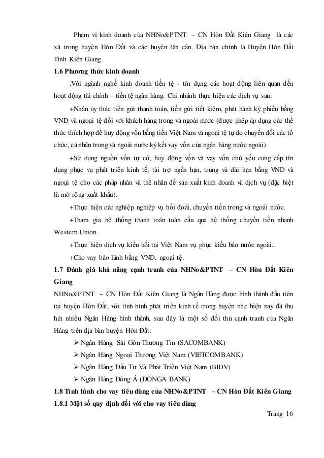 Trang 16 Phạm vị kinh doanh của NHNo&PTNT – CN Hòn Đất Kiên Giang là các xã trong huyện Hòn Đất và các huyện lân cận. Địa ...