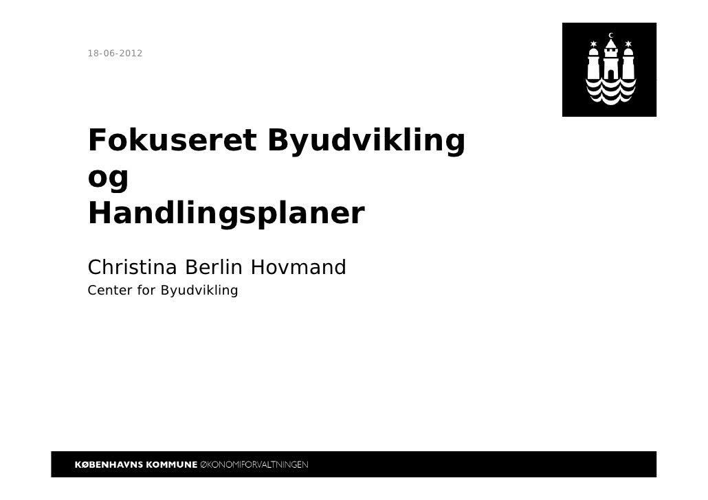 18-06-2012Fokuseret ByudviklingogHandlingsplanerChristina Berlin HovmandCenter for Byudvikling