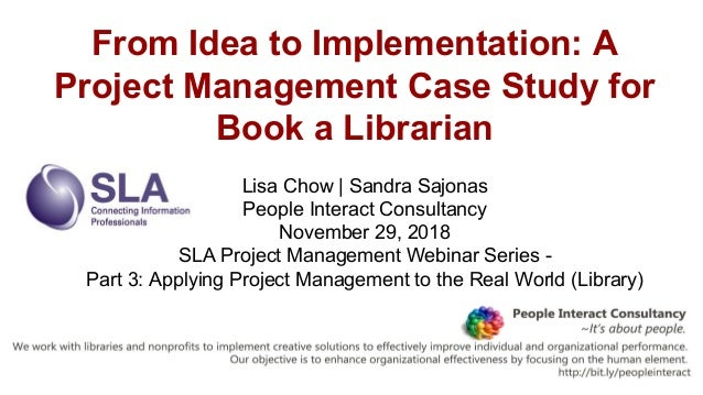 From Idea to Implementation: A Project Management Case Study for Book a Librarian Lisa Chow | Sandra Sajonas People Intera...