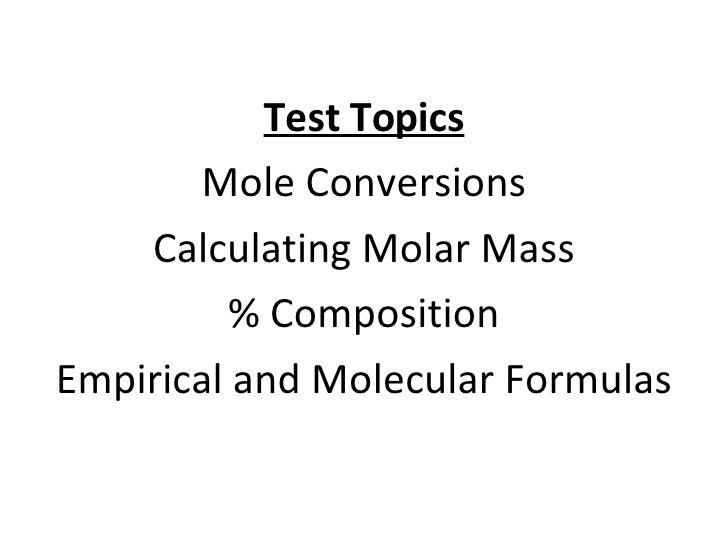 <ul><li>Test Topics </li></ul><ul><li>Mole Conversions </li></ul><ul><li>Calculating Molar Mass </li></ul><ul><li>% Compos...