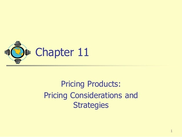 1  Chapter 11  Pricing Products:  Pricing Considerations and  Strategies