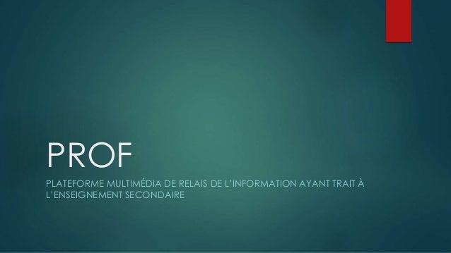 PROF PLATEFORME MULTIMÉDIA DE RELAIS DE L'INFORMATION AYANT TRAIT À L'ENSEIGNEMENT SECONDAIRE