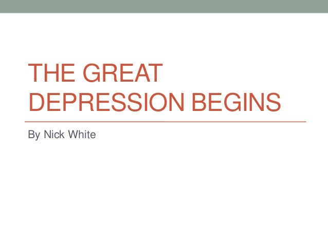 THE GREATDEPRESSION BEGINSBy Nick White