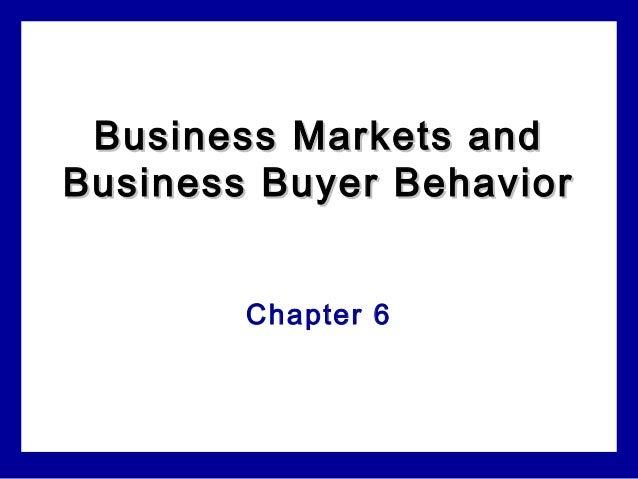 Business Markets andBusiness Markets and Business Buyer BehaviorBusiness Buyer Behavior Chapter 6