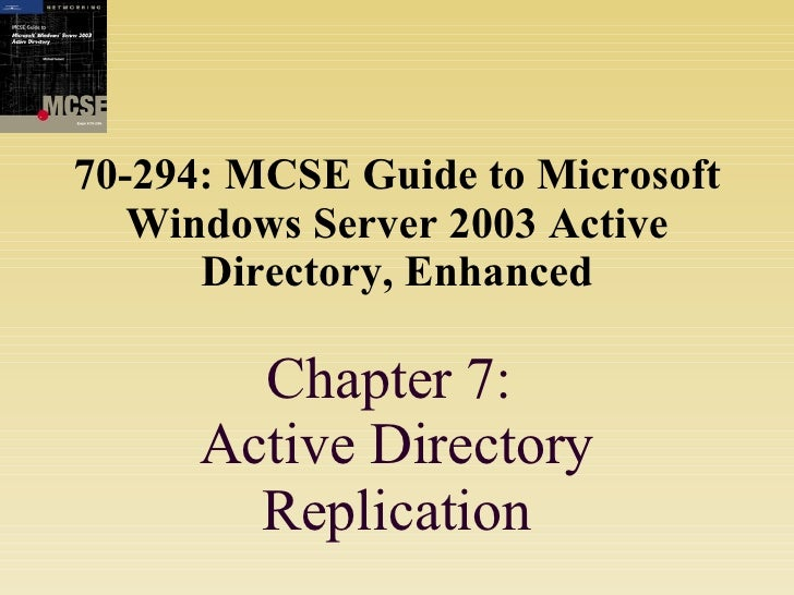 70-294: MCSE Guide to Microsoft Windows Server 2003 Active Directory, Enhanced Chapter 7:  Active Directory Replication