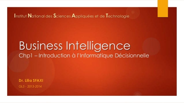 Institut National des Sciences Appliquées et de Technologie  Business Intelligence Chp1 – Introduction à l'Informatique Dé...