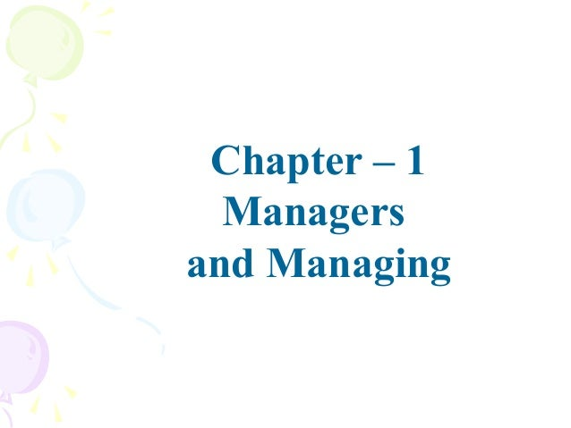 Chapter – 1 Managers and Managing