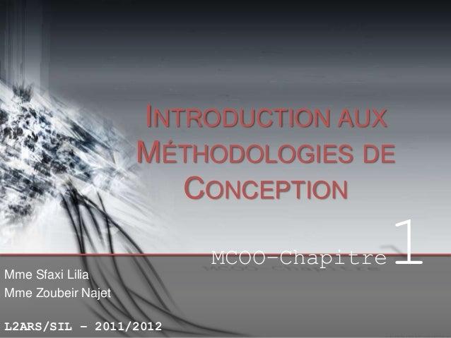 INTRODUCTION AUX MÉTHODOLOGIES DE CONCEPTION MCOO–Chapitre Mme Sfaxi Lilia Mme Zoubeir Najet L2ARS/SIL – 2011/2012  1