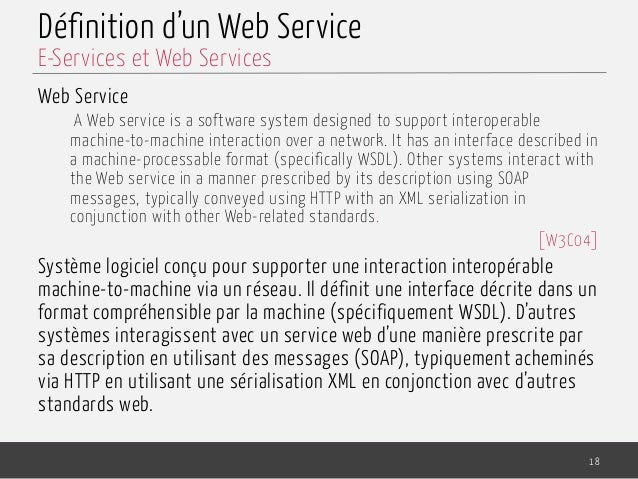 Définition d'un Web Service Web Service A Web service is a software system designed to support interoperable machine-to-ma...