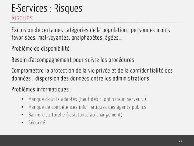 E-Services : Risques Exclusion de certaines catégories de la population: personnes moins favorisées, mal-voyantes, analph...
