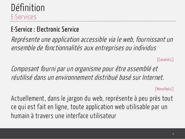 Définition E-Service : Electronic Service Représente une application accessible via le web, fournissant un ensemble de fon...
