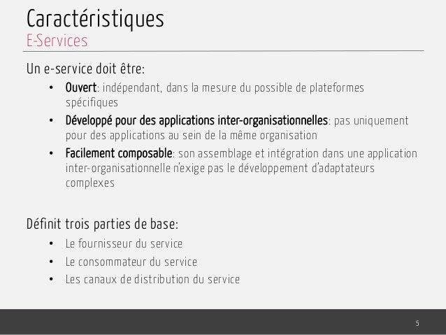 Caractéristiques Un e-service doit être: • Ouvert: indépendant, dans la mesure du possible de plateformes spécifiques • ...