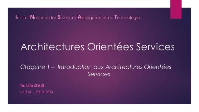 Institut National des Sciences Appliquées et de Technologie  Architectures Orientées Services Chapitre 1 – Introduction au...
