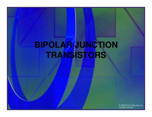 © 2008 Pearson Education, Inc. All rights reserved BIPOLAR JUNCTION TRANSISTORS