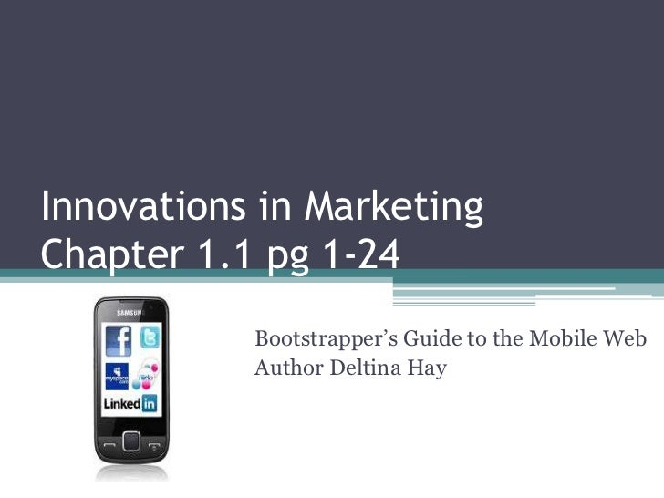 Innovations in MarketingChapter 1.1 pg 1-24           Bootstrapper's Guide to the Mobile Web           Author Deltina Hay