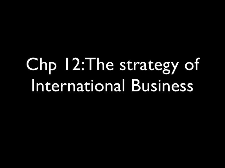 Chp 12:The strategy of International Business