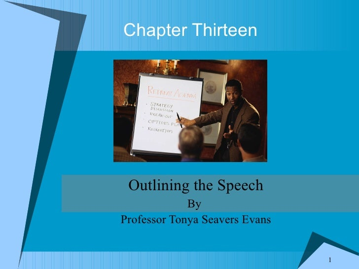 Chapter Thirteen Outlining the Speech By  Professor Tonya Seavers Evans